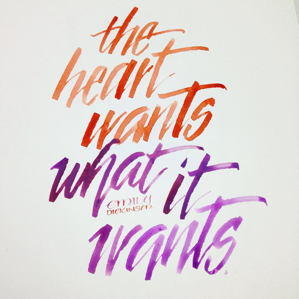 """The Heart wants what it wants"" –Emily Dickinson"